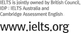 IELTS is jointly owned by British Council IDP : IELTS Australia and Cambridge English Language Assessment. WWW.ielts.org